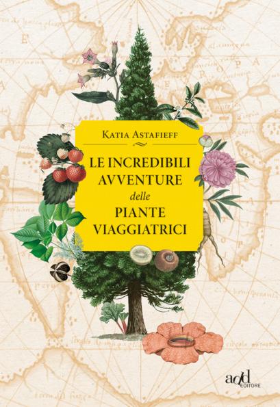 Katia Astafieff – Le incredibili avventure delle piante viaggiatrici edito da ADDeditore